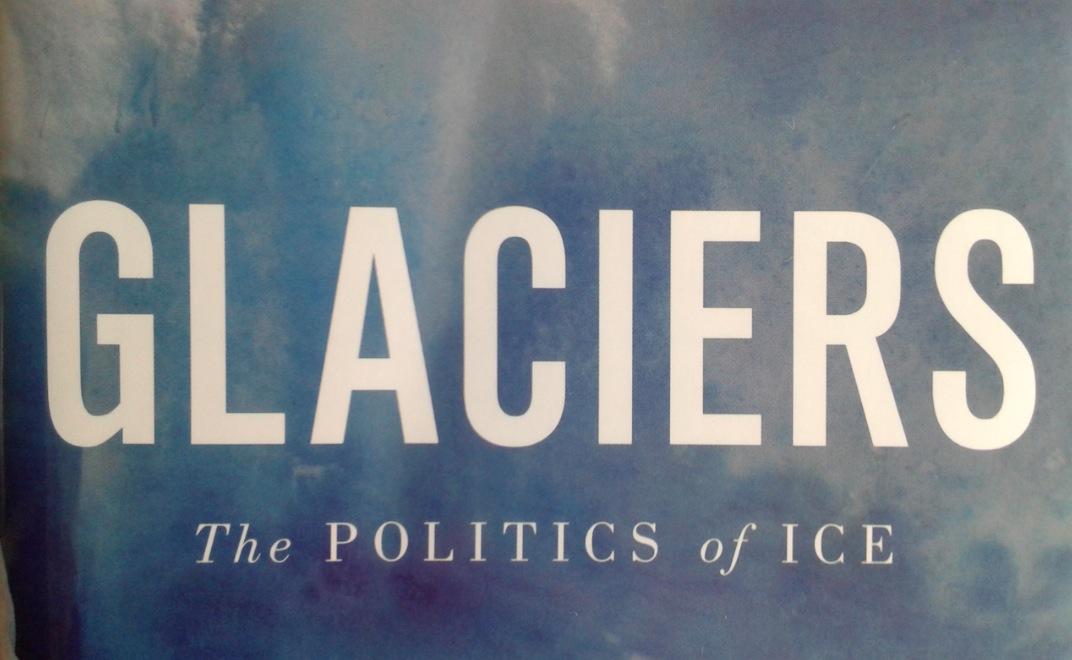 Glaciares: La Política del Hielo por Jorge Daniel Taillant